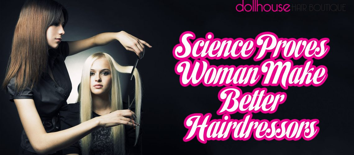 Science-Proves-Woman-Make-Better-Hairdressors