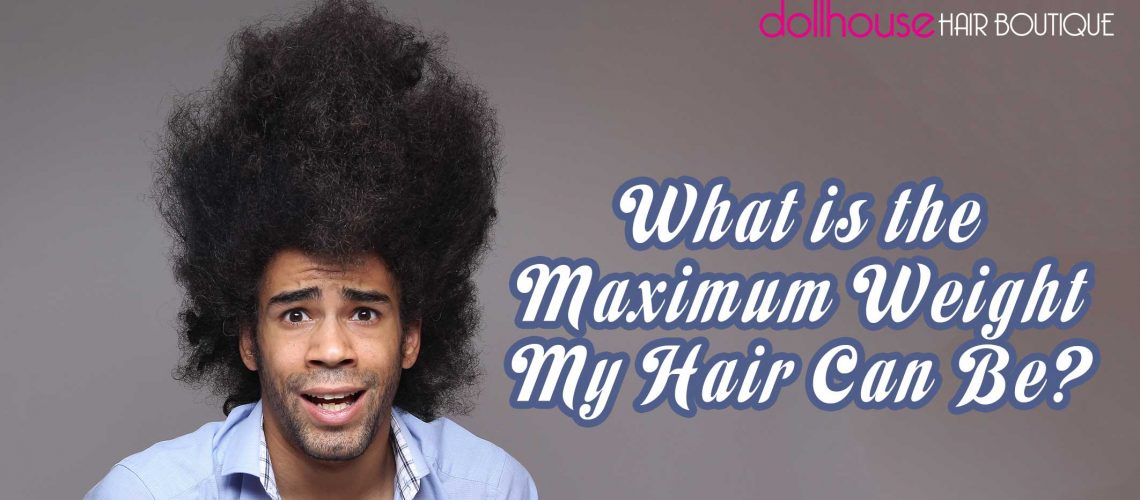 What-is-the-Maximum-Weight-My-Hair-Can-Be